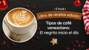 Tipos de café venezolano: El negrito inicia el día